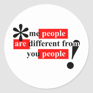 Me People Are Different From You People Classic Round Sticker