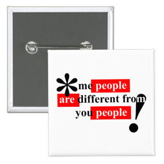 Me People Are Different From You People Pinback Button