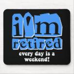 Me retiran. ¡Cada día es un fin de semana! Alfombrilla De Raton