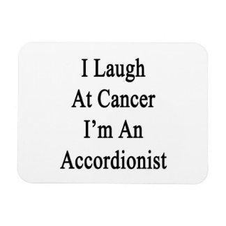 Me río del cáncer que soy acordeonista iman