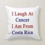 Me río del cáncer que soy de Costa Rica Cojin