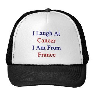 Me río del cáncer que soy de Francia Gorras De Camionero