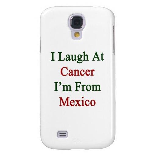 Me río del cáncer que soy de México Funda Para Galaxy S4