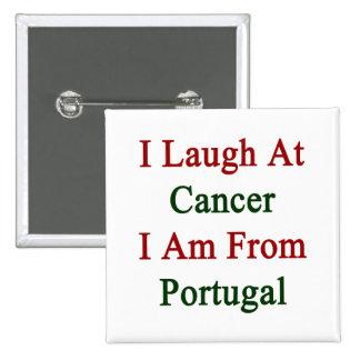 Me río del cáncer que soy de Portugal Pins
