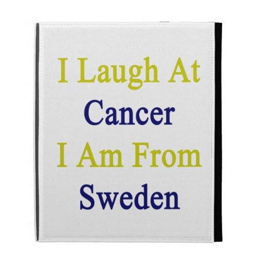 Me río del cáncer que soy de Suecia