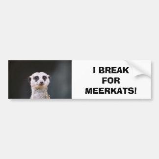 ¡Me rompo para Meerkats! Pegatina para el parachoq Pegatina Para Auto