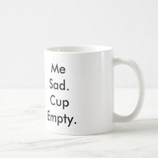 Me Sad. Cup Empty. 11oz Mug