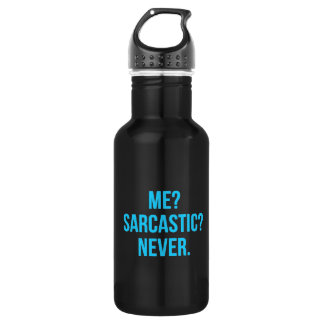 ME SARCASTIC NEVER FUNNY QUOTES MOTTO SAYINGS PERS STAINLESS STEEL WATER BOTTLE