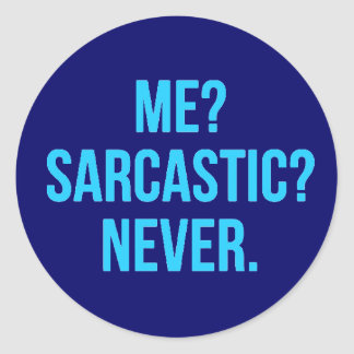 ME SARCASTIC NEVER FUNNY QUOTES MOTTO SAYINGS PERS CLASSIC ROUND STICKER