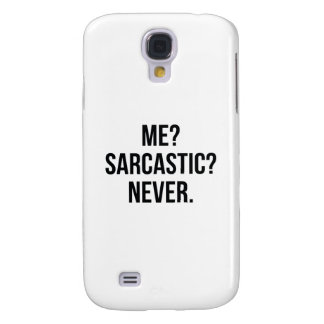 Me? Sarcastic? Never. Galaxy S4 Cover