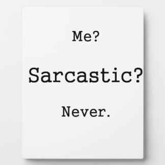 Me? Sarcastic? Never. Plaque