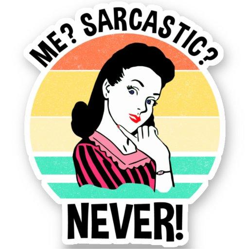 Me? Sarcastic? Never! Sticker