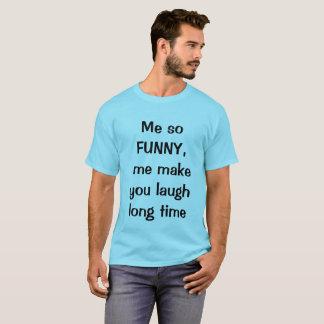 Me so funny T-Shirt