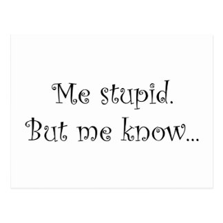 Me stupid. But me know... Postcard