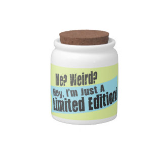 Me Weird I m Just A Limited Edition Candy Jars