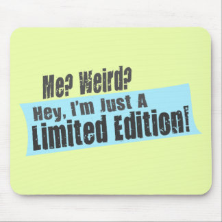 Me? Weird? I'm Just A Limited Edition Mouse Pad