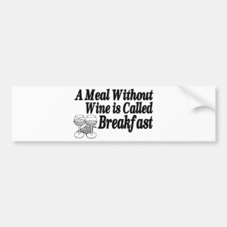 Meal Without Wine Car Bumper Sticker