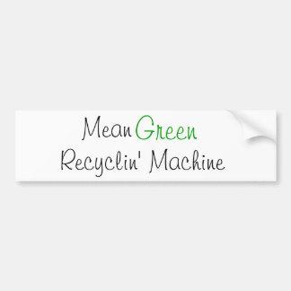 Mean Green, Recyclin' Machine Bumper Sticker