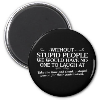 MEAN INSULTS THANK STUPID PEOPLE FOR THEIR CONTRIB 2 INCH ROUND MAGNET