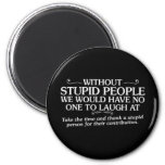 MEAN INSULTS THANK STUPID PEOPLE FOR THEIR CONTRIB MAGNETS