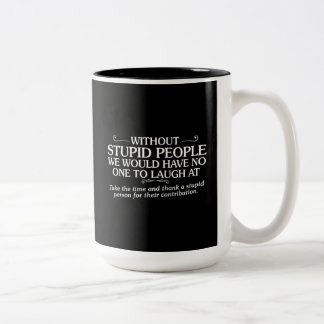 MEAN INSULTS THANK STUPID PEOPLE FOR THEIR CONTRIB Two-Tone COFFEE MUG
