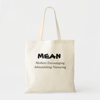 MEAN Mothers Encouraging Admonishing Nurturing Tote Bag
