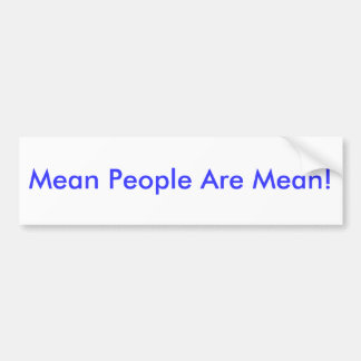 Mean People Are Mean! Car Bumper Sticker