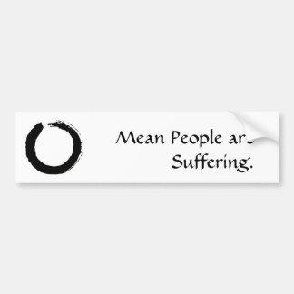 Mean People are Suffering - Customized Bumper Sticker