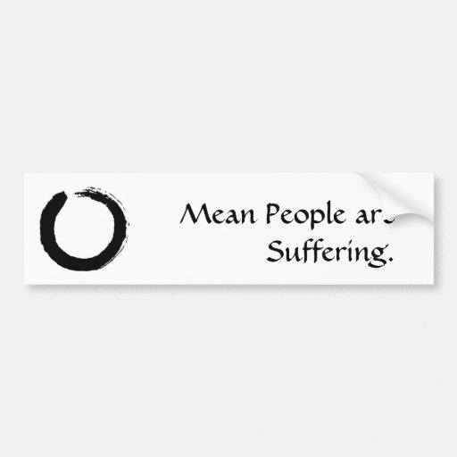 Mean People are Suffering - Customized Bumper Stickers