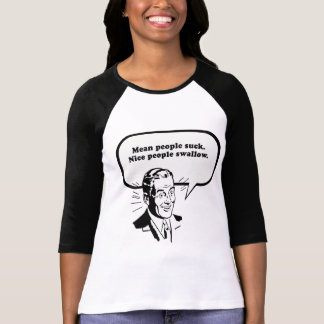 MEAN PEOPLE SUCK - NICE PEOPLE SWALLOW T SHIRT