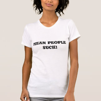 mean people SUCK! T Shirt