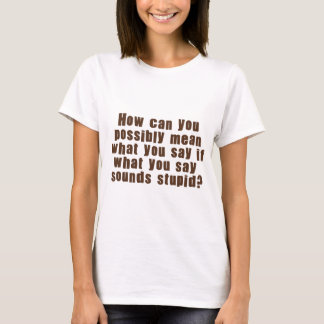 Mean What You Say T-Shirt