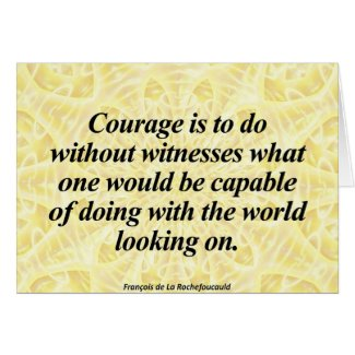 the true meaning of courage The true courage is in facing danger when you are afraid  come up with your own definition of courage that is most meaningful to you and repeat the whole exercise using this definition.