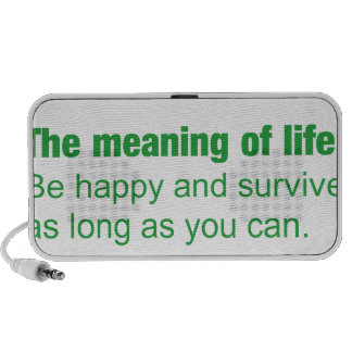 Meaning of life - Be happy and survive as long as. Mini Speakers
