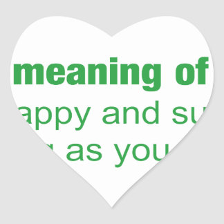 Meaning of life - Be happy and survive as long as. Heart Sticker