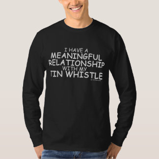 Meaningful Relationship Tin Whistle T-Shirt