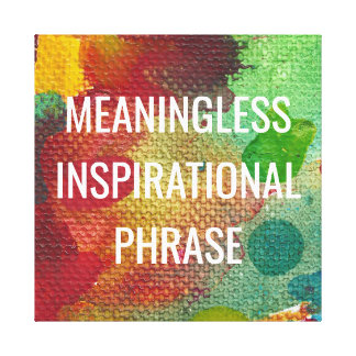 Meaningless Inspirational Phrase Canvas Print