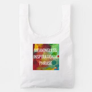 Meaningless Inspirational Phrase Reusable Bag