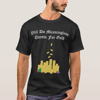 Meaningless Quests for Gold T-Shirt