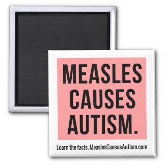 Measles Causes Autism Awareness Magnet
