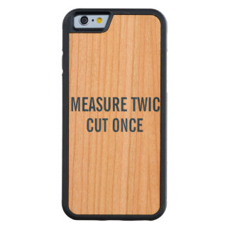 Measure twic cut once funny. carved® cherry iPhone 6 bumper