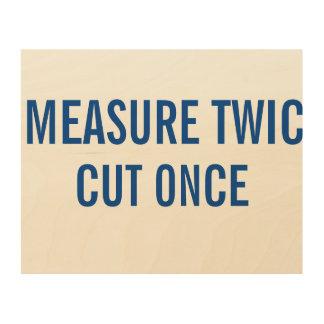 Measure Twic Cut Once funny sign. Wood Wall Art
