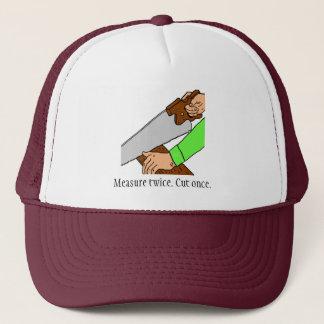 Measure twice. Cut once. Hat
