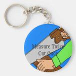 Measure twice. Cut once. Keychain