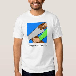 Measure twice. Cut once. T-Shirt