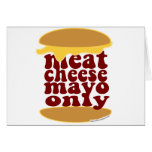 Meat Cheese Mayo Only! Greeting Card