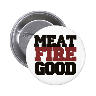 Meat fire GOOD Pins