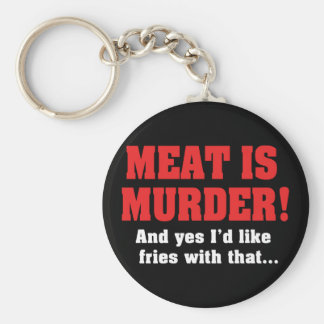 Meat Is Murder! And Yes I'd Like Fries With That Keychain
