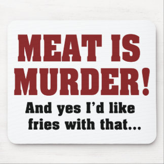 Meat Is Murder! And Yes I'd Like Fries With That Mouse Pad