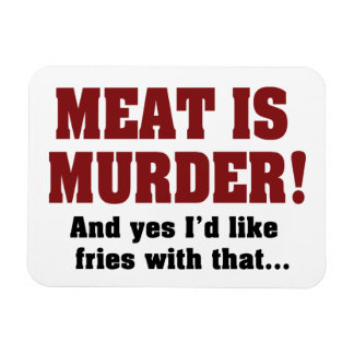 Meat Is Murder! And Yes I'd Like Fries With That Rectangular Photo Magnet